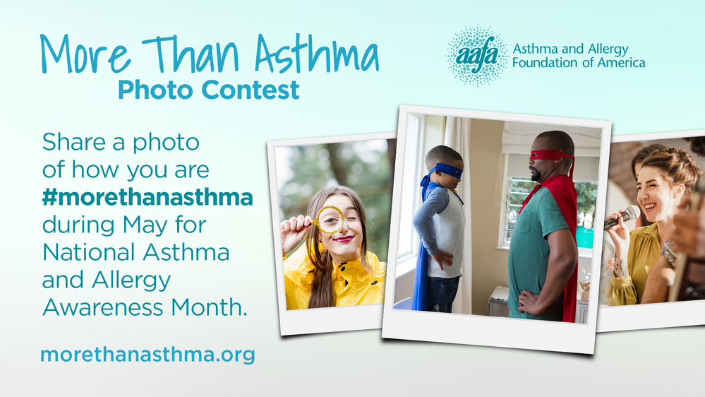 Enter the More Than Asthma Photo Contest. Share a photo of how you are #morethanasthma during May for National Asthma and Allergy Awareness Month.